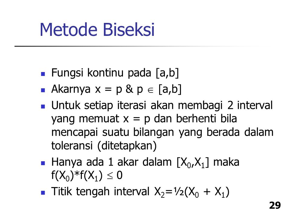 Metode Biseksi Fungsi kontinu pada [a,b] Akarnya x = p & p  [a,b]